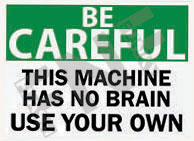This machine has no brain Use your own Sign 1