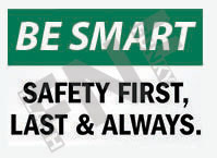 Safety first, last & always Sign 1