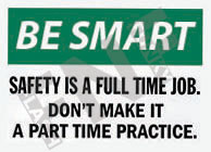 Safety is a full time job. Don't make it a part time practice Sign 1