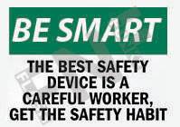 The best safety device is a careful worker, get the safety habit Sign 1