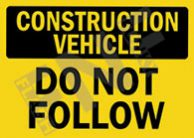 Construction vehicle – Do not follow