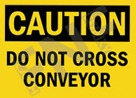 Caution – Do not cross conveyor