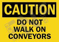 Caution – Do not walk on conveyors