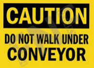 Caution – Do not walk under conveyors