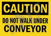Caution – Do not walk under conveyors