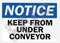 Notice – Keep from under conveyor