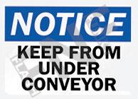 Notice – Keep from under conveyor