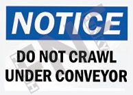 Notice – Do not crawl under conveyor