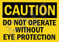 Caution – Do not operate without eye protection