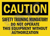 Caution – Safety training mandatory – Do not operate this equipment without authorization