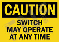Caution – Switch may operate at any time