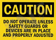 Caution – Do not operate unless safety guards or devices are in place and properly adjusted