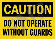 Danger – Do not operate machinery without guards