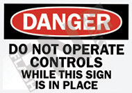 Danger – Do not operate controls while this sign is in place