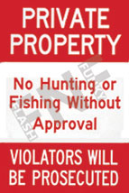 Private property – No hunting or fishing without approval – Violators will be prosecuted