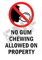 No gum chewing allowed on property