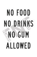 No food – No drinks – No gum – Allowed
