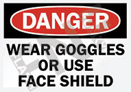 Danger – Wear goggles or use face shield