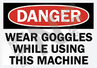 Danger – Wear goggles while using this machine