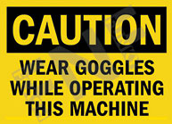 Caution – Wear goggles while operating this machine