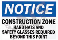 Notice – Construction zone – Hard hats and safety glasses required beyond this point
