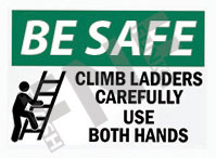 Be safe – Climb ladders carefully – Use both hands