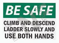 Be safe – Climb and descend ladder slowly and use both hands