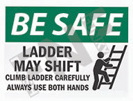 Be safe – Ladder may shift – Climb ladder carefully – Always use both hands