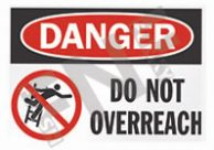 Danger – Do not overreach