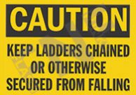Caution – Keep ladders chained or otherwise secured from falling