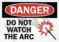 Danger – Do not watch the arc
