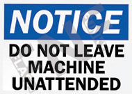 Notice – Do not leave machine unattended