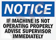 Notice – If machine is not operating properly advise supervisor immediately