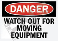 Danger – Watch out for moving equipment