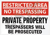 Restricted area – No trespassing – Private property – Trespassers will be prosecuted