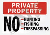 Private property – No hunting – No fishing – No trespassing
