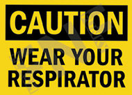 Caution – Wear your respirator