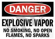 Danger – Explosive vapor – No smoking, no open flames, no sparks