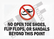 No open toe shoes, flip flops, or sandals beyond this point