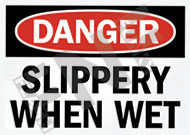 Danger – Slippery when wet