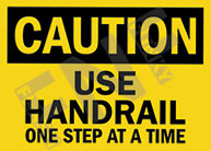 Caution – Use handrail – One step at a time