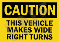 Caution – This vehicle makes wide right turns