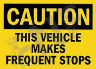 Caution – This vehicle makes frequent stops
