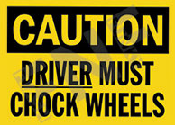 Caution – Driver must chock wheels