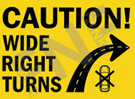 Caution – Wide right turns