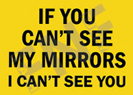 If you can't see my mirrors – I can't see you