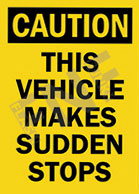 Caution – This vehicle makes sudden stops