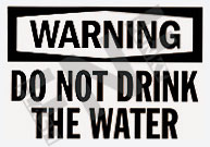 Warning – Do not drink the water