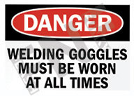Danger – Welding goggles must be worn at all times