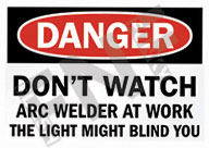 Danger – Don't watch – Arc welder at work – The light may blind you